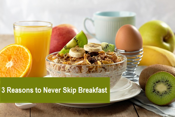 3 Reasons You Should Never Skip Breakfast